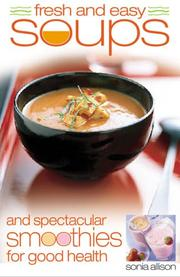Cover of: Fresh and Easy Soups and Spectacular Smoothies | Sonia Allison