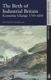 Cover of: birth of industrial Britain | Morgan, Kenneth