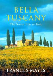 Cover of: Bella Tuscany the Sweet Life In Italy