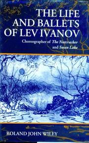 Cover of: The life and ballets of Lev Ivanov: choreographer of The nutcracker and Swan lake