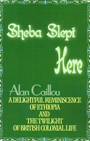 Cover of: Sheba Slept Here: A Delightful Reminiscence of Ethiopia and the Twilight of British Colonial Life