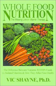 Cover of: Whole Food Nutrition, the Missing Link in Vitamin Therapy | Vic, Ph.D. Shayne