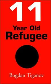 Cover of: 11 Year Old Refugee | Bogdan Tiganov