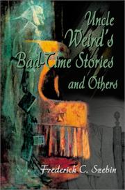 Cover of: Uncle Weirds Bad Time Stories and Others | Frederick Szebin