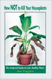 Cover of: How Not to Kill Your Houseplants | Ann Pregosin