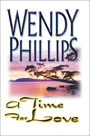 Cover of: A Time for Love | Wendy Phillips