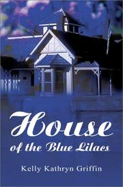 Cover of: House of the Blue Lilacs | Kelly Kathryn Griffin
