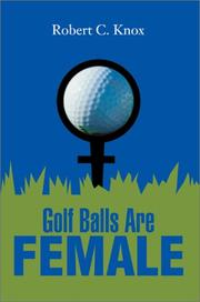 Cover of: Golf Balls Are Female | Robert C. Knox
