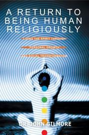 Cover of: A Return To Being Human Religiously | John W. Gilmore