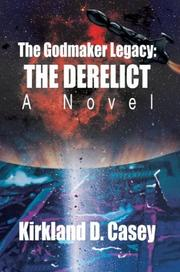 Cover of: The Godmaker Legacy: The Derelict | Kirkland D. Casey