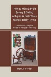 Cover of: How to Make a Profit Buying & Selling Antiques & Collectibles Without Really Trying