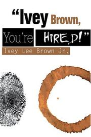 Cover of: Ivey Brown, Youre Hired! | Ivey Lee Brown Jr.