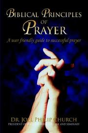 Cover of: Biblical Principles of Prayer | Dr. Joel Philip Church