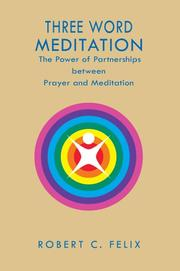 Cover of: Three Word Meditation  | Robert C. Felix