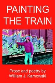 Cover of: Painting The Train | William J. Karnowski