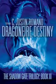 Cover of: The Dragonfire Destiny: The Shadow Gate Trilogy | C. Justin Romano
