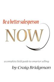 Cover of: Be a better salesperson NOW! | Craig Bridgman