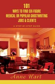 Cover of: 101 Ways to Find Six-Figure Medical or Popular Ghostwriting Jobs & Clients | Anne Hart