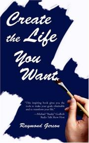 Cover of: Create the Life You Want | Raymond Gerson