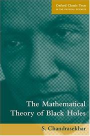 Cover of: The Mathematical Theory of Black Holes (Oxford Classic Texts in the Physical Sciences) | S. Chandrasekhar