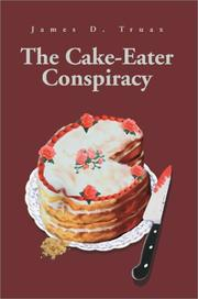 Cover of: The Cake-Eater Conspiracy | James D. Truax
