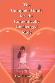 Cover of: The Complete Guide for the Romantically Challenged Male | John P. Borden