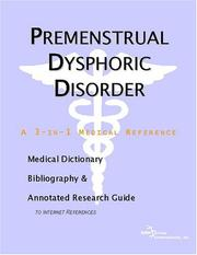 Cover of: Premenstrual Dysphoric Disorder - A Medical Dictionary, Bibliography, and Annotated Research Guide to Internet References | ICON Health Publications