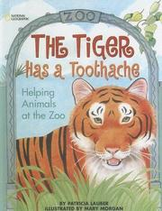 Cover of: Tiger Has a Toothache: Helping Animals at the Zoo