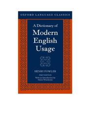 A dictionary of modern English usage by H. W. Fowler, Sir Ernest Gowers