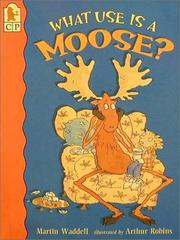 Cover of: What Use Is a Moose? | Martin Waddell