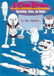 Cover of: I Can Draw Spaceships, Aliens, and Robots (I Can Draw) | Tony