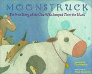 Cover of: Moonstruck: The True Story of the Cow Who Jumped Over the Moon