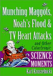 Cover of: Munching Maggots, Noah's Flood and TV Heart Attacks and Other Cataclysmic Science Moments