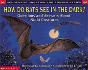 Cover of: How Do Bats See in the Dark: Questions and Answers About Night Creatures (Berger, Melvin. Scholastic Question and Answer Series.)