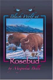 Cover of: Black Wolf at Rosebud | Magnolia Belle