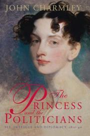 Cover of: The princess and the politicians: sex, intrigue and diplomacy, 1812-40
