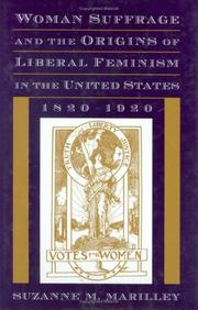 Cover of: Woman suffrage and the origins of liberal feminism in the United States, 1820-1920