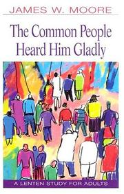 Cover of: The common people heard Him gladly | Moore, James W.