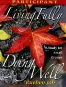 Cover of: Living Fully, Dying Well | Rueben Job