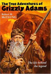 The true adventures of Grizzly Adams by Robert M. McClung