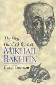 Cover of: first hundred years of Mikhail Bakhtin | Caryl Emerson