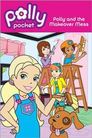 Cover of: Polly and the Makeover Mess (Polly Pocket) | Alrica Goldstein