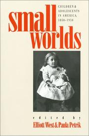 Cover of: Small Worlds: Children and Adolescents in America, 1850-1950