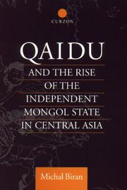 Cover of: Qaidu and the rise of the independent Mongol state in Central Asia | Michal Biran