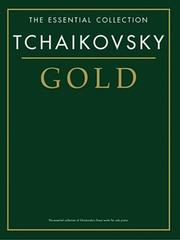 Cover of: Tchaikovsky Gold: The Essential Collection (Essential Collections)