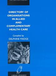 Cover of: Directory of Organisations in Allied and Complementary Health Care (Library Resource) | Delphine Madge