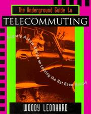 Cover of: The underground guide to telecommuting: slightly askew advice on leaving the rat race behind