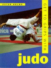 Cover of: Get to grips with judo | Peter Holme