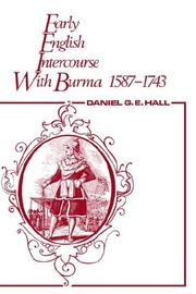 Cover of: Early English intercourse with Burma, 1587-1743 | Hall, D. G. E.