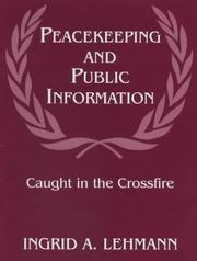 Cover of: Peacekeeping and public information: caught in the crossfire